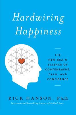 Hardwiring Happiness By Hanson, Rick